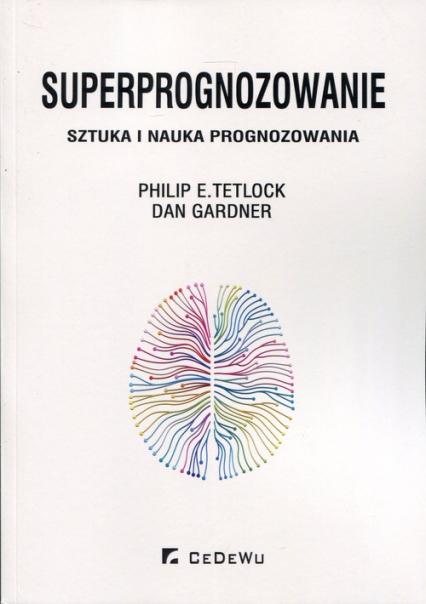 Superprognozowanie Sztuka i nauka prognozowania - Tetlock Philip E., Gardner Dan | okładka