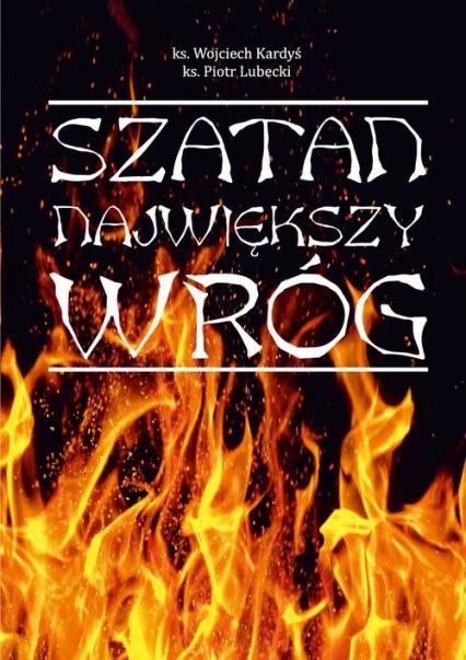 Szatan Największy wróg - Kardyś Wojciech, Lubecki Piotr | okładka