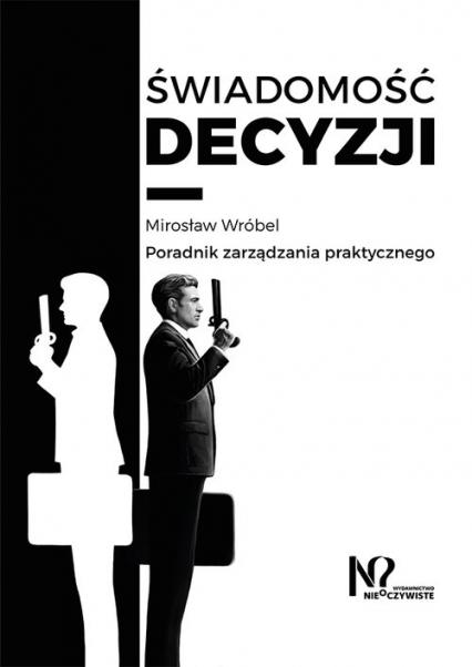 Świadomość decyzji Poradnik zarządzania praktycznego - Mirosław Wróbel | okładka