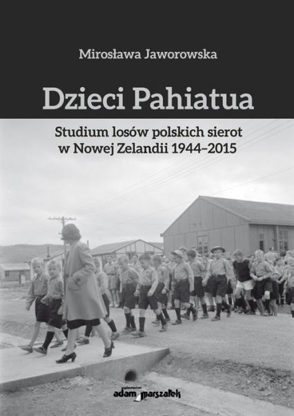 Dzieci Pahiatua Studium losów polskich sierot w Nowej Zelandii 1944-2015 - Mirosława Jaworowska | okładka