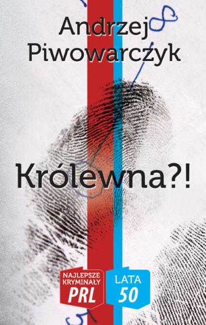 Królewna?! Najlepsze kryminały PRL - Andrzej Piwowarczyk   okładka
