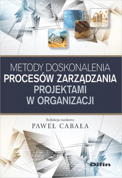 Metody doskonalenia procesów zarządzania projektami w organizacji -  | okładka