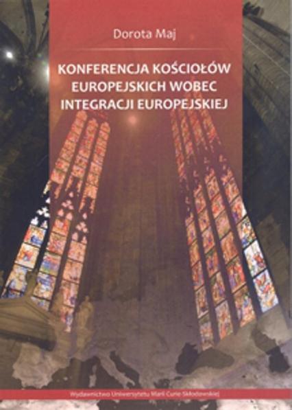 Konferencja Kościołów Europejskich wobec integracji europejskiej - Dorota Maj | okładka