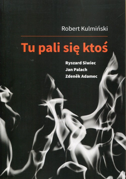 Tu pali się ktoś Ryszard Siwiec Jan Palach Zdenek Adamec - Robert Kulmiński | okładka