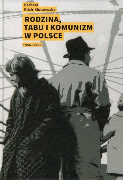 Rodzina, tabu i komunizm w Polsce 1956-1989 - Barbara Klich-Kluczewska | okładka