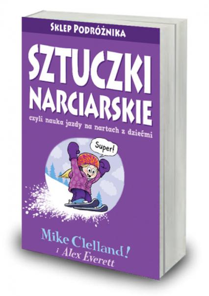 Sztuczki narciarskie czyli nauka jazdy na nartach z dziećmi - Celland Mike, Everett Alex   okładka