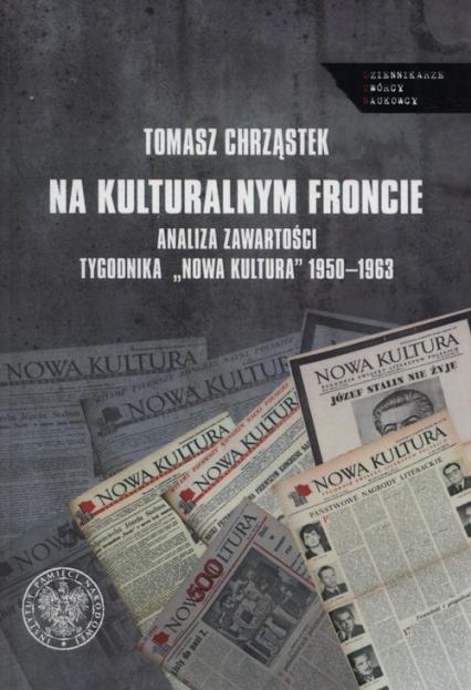 """Na kulturalnym froncie  Analiza zawartości tygodnika """"Nowa Kultura"""" 1950-1963 - Tomasz Chrząstek   okładka"""