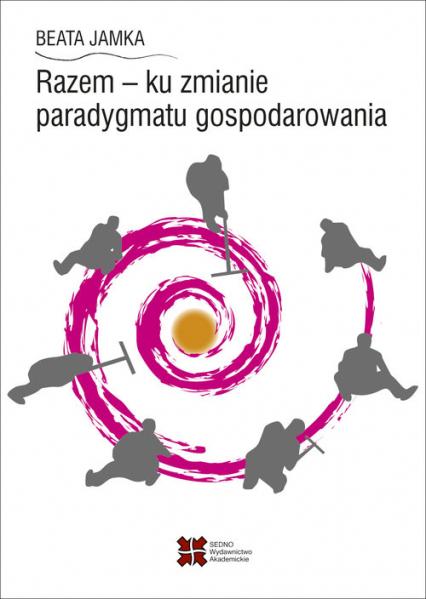 Razem - ku zmianie paradygmatu gospodarowania - Beata Jamka   okładka
