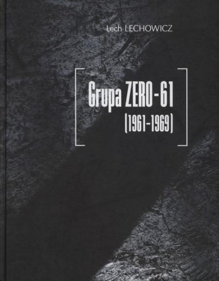 Grupa ZERO-61 1961-1969 - Lech Lechowicz | okładka