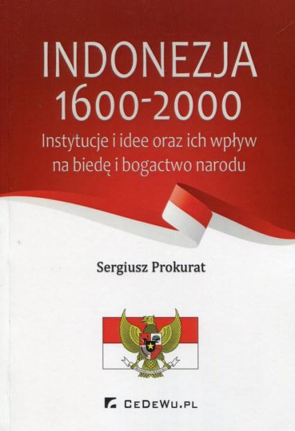Indonezja 1600-2000 Instytucje i idee oraz ich wpływ na biedę i bogactwo narodu - Sergiusz Prokurat | okładka