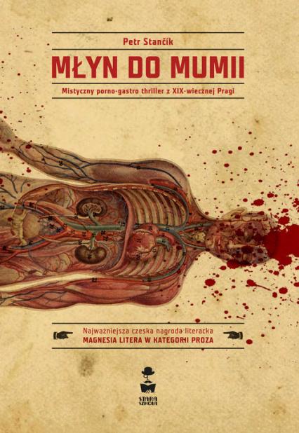 Młyn do mumii Mistyczny porno - gastro thriller z XIX - wiecznej Pragi - Petr Stancik | okładka