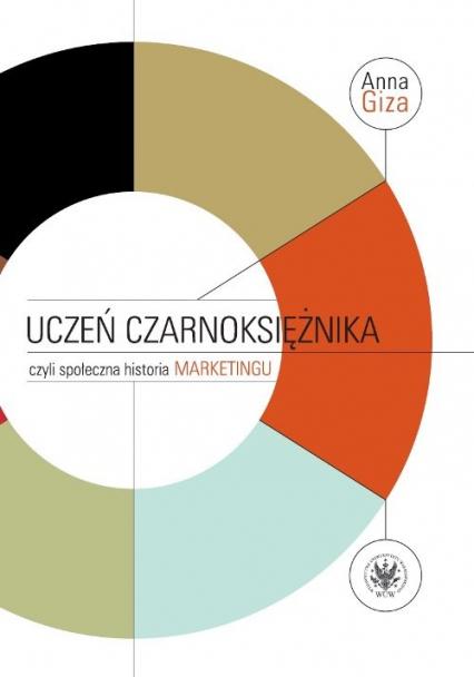 Uczeń czarnoksiężnika, czyli społeczna historia marketingu - Anna Giza-Poleszczuk   okładka