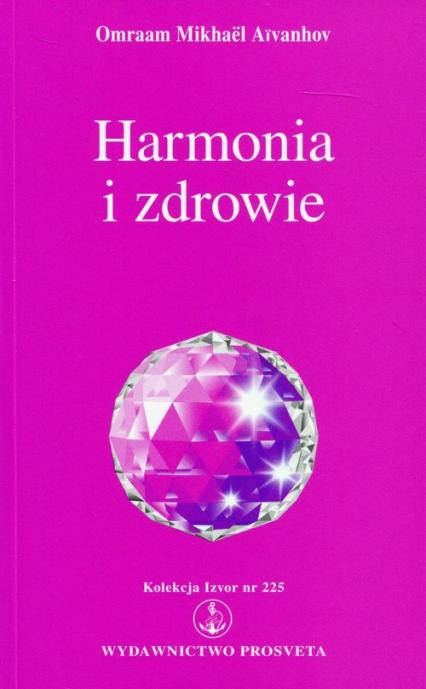 Harmonia i zdrowie Kolekcja Izvor nr 225 - Aivanhov Omraam Mikhael | okładka