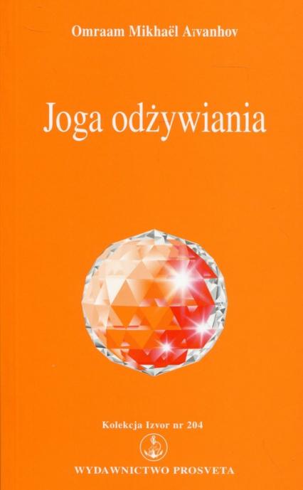 Joga odżywiania Kolekcja Izvor nr 204 - Aivanhov Omraam Mikhael | okładka