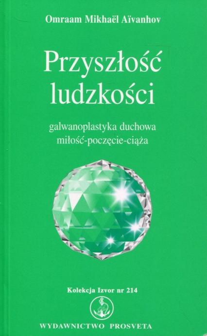 Przyszłość ludzkości Galwanoplastyka duchowa miłość - poczęcie - ciąża. Kolekcja Izvor nr 214 -  | okładka