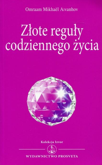 Złote reguły codziennego życia Kolekcja Izvor nr 227 - Aivanhov Omraam Mikhael | okładka