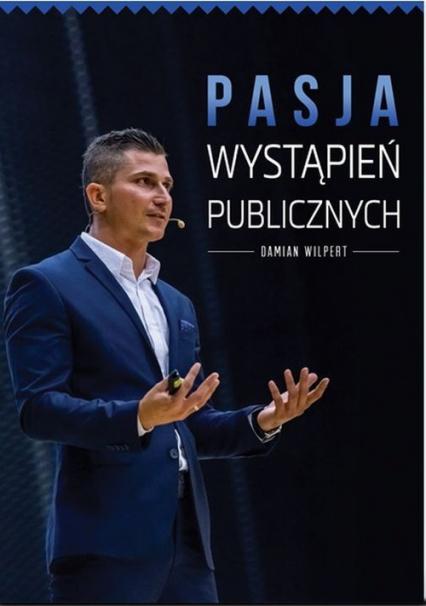 Pasja wystąpień publicznych - Damian Wilpert | okładka