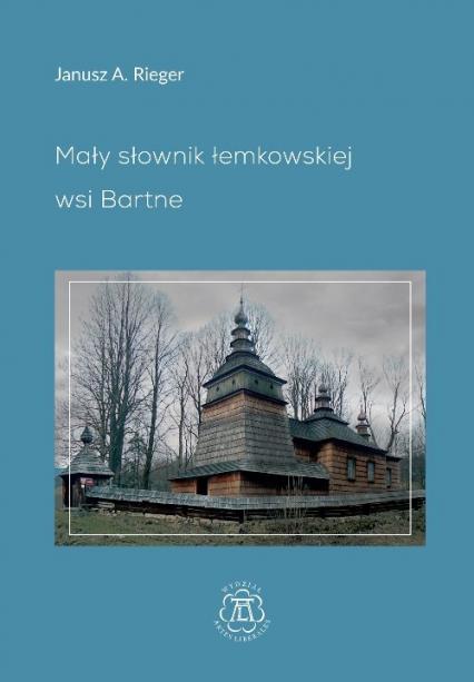 Mały słownik łemkowskiej wsi Bartne - Rieger Janusz A.   okładka
