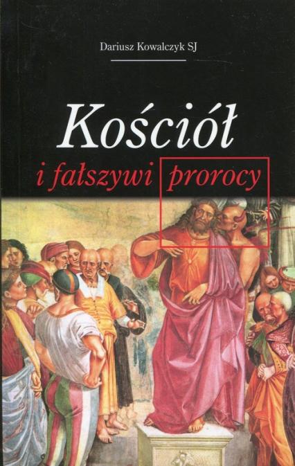 Kościół i fałszywi prorocy - Dariusz Kowalczyk   okładka