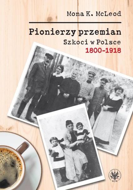 Pionierzy przemian Szkoci w Polsce 1800-1918 - McLeod Kedslie Mona | okładka