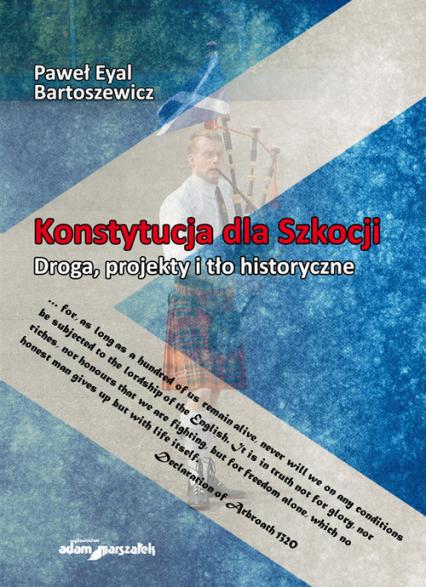 Konstytucja dla Szkocji Droga, projekty i tło historyczne - Bartoszewicz Paweł Eyal | okładka