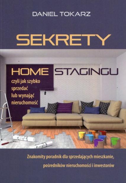 Sekrety home stagingu Czyli jak szybko sprzedać lub wynająć nieruchomość - Daniel Tokarz | okładka