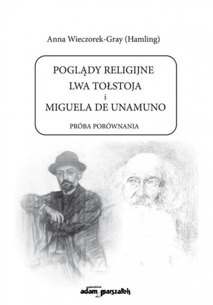 Poglądy religijne Lwa Tołstoja i Miguela de Unamuno Próba porównania - Wieczorek-Gray (Hamling) Anna | okładka