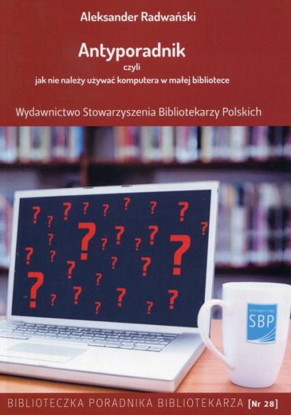 Antyporadnik czyli jak nie należy używać komputera w małej bibliotece - Aleksander Radwański   okładka