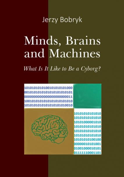 Minds brains and machines What is it like to be a cyborg? - Jerzy Bobryk | okładka