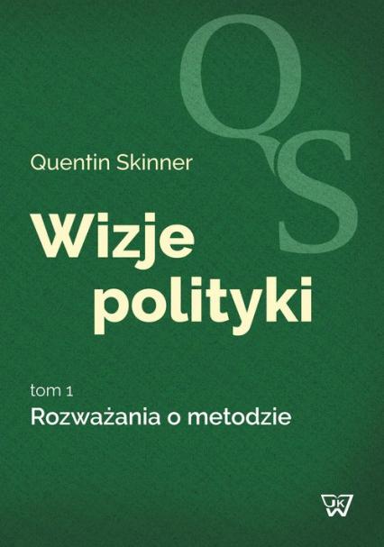 Wizje polityki Tom 1 Rozważania o metodzie - Quentin Skinner | okładka