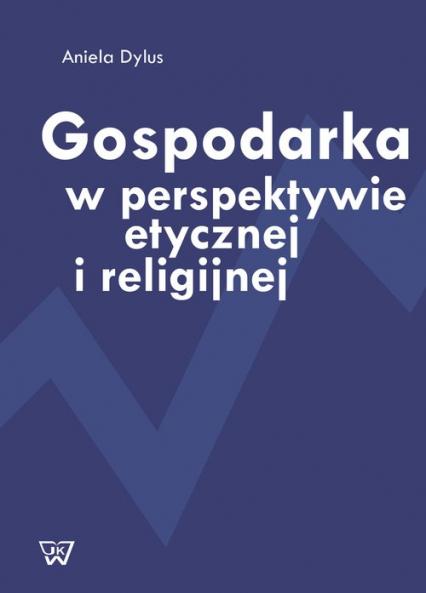 Gospodarka w perspektywie etycznej i religijnej - Aniela Dylus | okładka