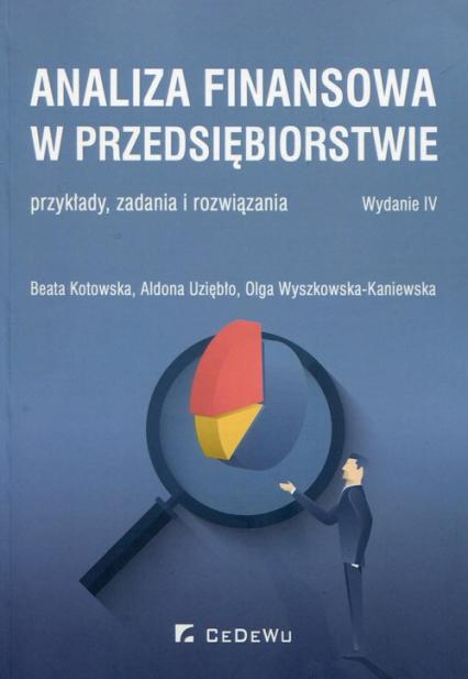 Analiza finansowa w przedsiębiorstwie przykłady, zadania o rozwiązania - Kotowska Beata, Uziębło Aldona, Wyszkowska-Kaniewska Olga | okładka