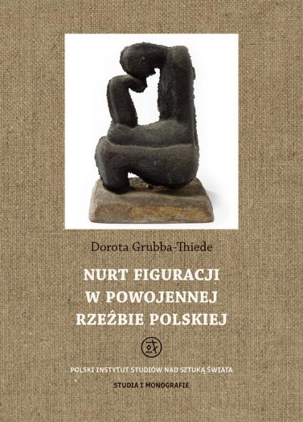 Nurt figuracji w powojennej rzeźbie polskiej - Dorota Thiede-Grubba | okładka