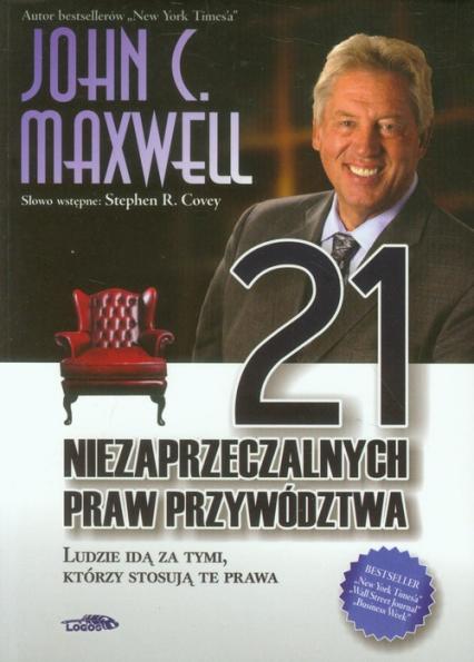 21 niezaprzeczalnych praw przywództwa Ludzie idą za tymi, którzy stosują te prawa - Maxwell John C. | okładka