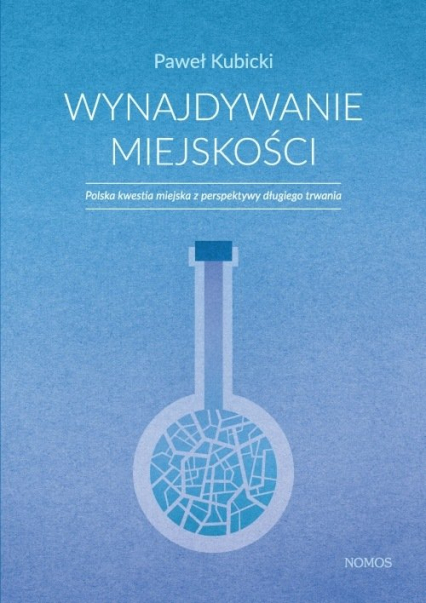 Wynajdywanie miejskości Polska kwestia miejska z perspektywy długiego trwania - Paweł Kubicki   okładka