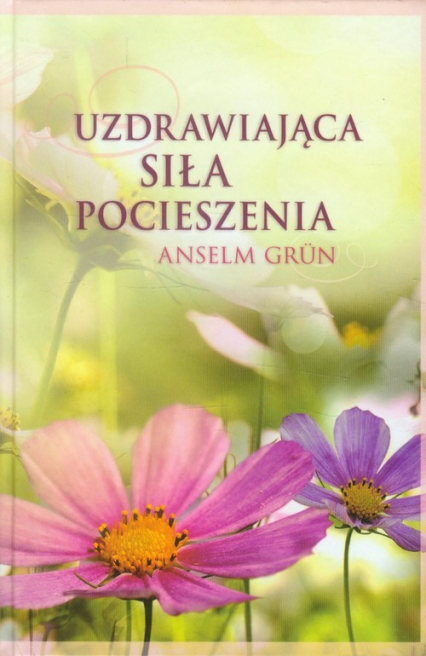 Uzdrawiająca siła pocieszenia - Anselm Grun | okładka