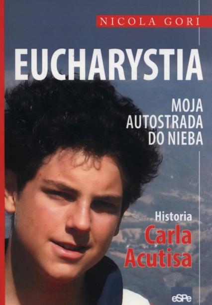 Eucharystia Moja autostrada do nieba Historia Carla Acutisa - Nicola Gori | okładka