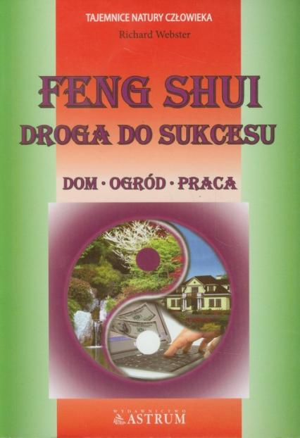 Feng Shui Droga do sukcesu Dom, ogród, praca - Richard Webster | okładka