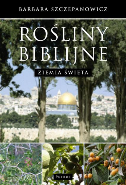 Rośliny biblijne Ziemia święta - Barbara Szczepanowicz | okładka
