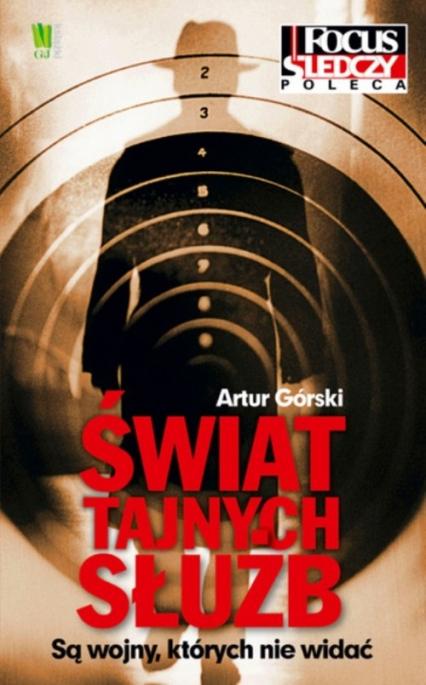 Świat tajnych służb Są wojny, których nie widać - Artur Górski | okładka