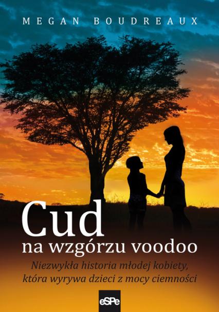 Cud na wzgórzu voodoo Niezwykła historia młodej kobiety, która wyrywa dzieci z mocy ciemności - Megan Boudreaux   okładka
