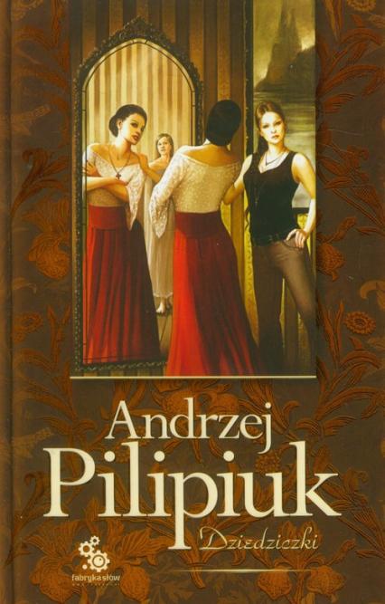 Dziedziczki - Andrzej Pilipiuk | okładka
