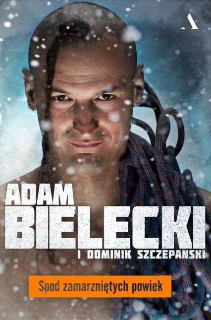Spod zamarzniętych powiek - Bielecki Adam, Szczepański Dominik | okładka