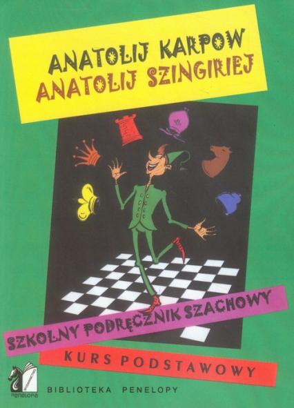 Szkolny podręcznik szachowy Kurs podstawowy - Karpow Anatolij, Szingiriej Anatolij | okładka