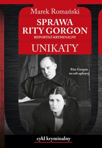 Sprawa Rity Gorgon Unikaty Reportaż kryminalny - Marek Romański | okładka