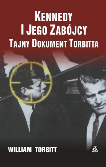 Kennedy i jego zabójcy Tajny dokument Torbitta - William Torbitt | okładka