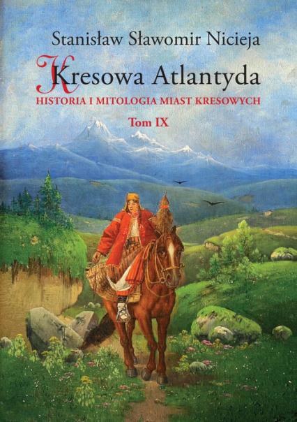 Kresowa Atlantyda Tom 9 Historia i mitologia miast kresowych - Nicieja Stanisław Sławomir | okładka