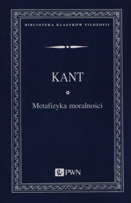 Metafizyka moralności - Immanuel Kant | okładka