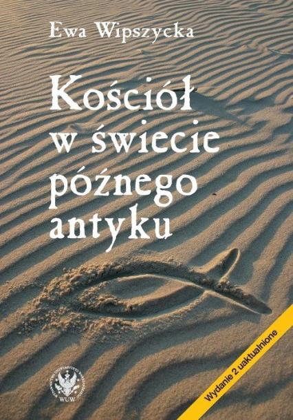 Kościół w świecie późnego antyku - Ewa Wipszycka | okładka