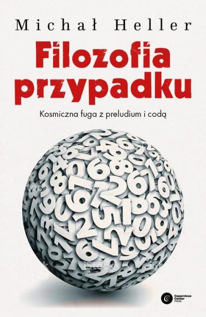 Filozofia przypadku Kosmiczna fuga z preludium i codą - Michał Heller | okładka